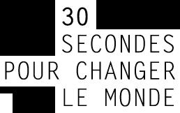 30 secondes pour changer le monde